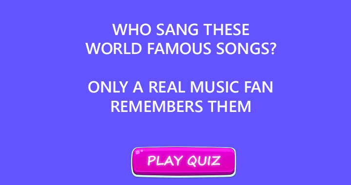Who sang these famous songs?